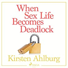 When Sex Life Becomes Deadlock Audiobook by Kirsten Ahlburg Narrated by Jens Bäckvall