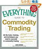 The Everything Guide to Commodity Trading: All the Tools, Training, and Techniques You Need to Succeed in Commodity Tradin...