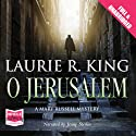O Jerusalem (       UNABRIDGED) by Laurie R. King Narrated by Jenny Sterlin