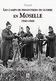 Les camps de prisonniers de guerre en Moselle, 1940-1948