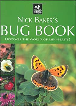 Nick Baker's Bug Book: Discover the World of Mini-beasts