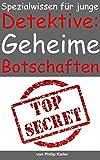 Spezialwissen f�r junge Detektive: Geheime Botschaften