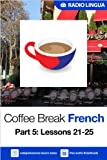 Coffee Break French 5: Lessons 21-25 - Learn French in your coffee break (English Edition)