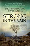 img - for Strong in the Rain: Surviving Japan's Earthquake, Tsunami, and Fukushima Nuclear Disaster book / textbook / text book