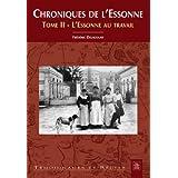 Chroniques de l Essonne - Tome II - L Essonne au travail