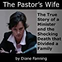 The Pastor's Wife: The True Story of a Minister and the Shocking Death that Divided a Family (St. Martin's True Crime Library) (       UNABRIDGED) by Diane Fanning Narrated by Julie Williams