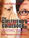 The Girlfriends Guidebook to Staying Young: Simple Techniques to Look and Feel Young