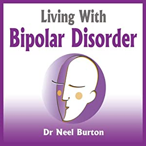 Living With Bipolar Disorder | [Neel Burton]