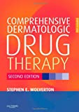 Comprehensive Dermatologic Drug Therapy, 2e (Wolverton, Comprehensive Dermatologic Drug Therapy)