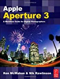 Ken McMahon Apple Aperture 3: A Workflow Guide for Digital Photographers