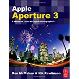 Apple Aperture 3: A Workflow Guide for Digital Photographers ~ Ken McMahon