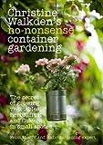 img - for Christine Walkden's No-Nonsense Container Gardening by Christine Walkden (2013) Paperback book / textbook / text book