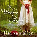 The Wishing Thread (       UNABRIDGED) by Lisa Van Allen Narrated by Amy Rubinate