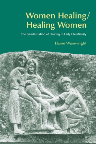 Women Healing/Healing Women: The Genderisation of Healing in Early Christianity (BibleWorld)