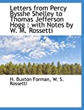 Letters from Percy Bysshe Shelley to Thomas Jefferson Hogg: with Notes by W. M. Rossetti (1115920618) by Rossetti, W. S.