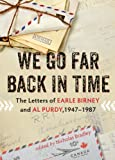We Go Far Back in Time: The Letters of Earle Birney and Al Purdy, 1947-1984 (1550176102) by Purdy, Al