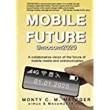 """Mobile Future @mocom2020: A collaborative vision of the future of Mobile Media and Communicationvon """"Monty C. M. Metzger"""""""