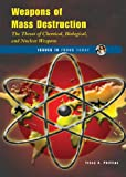 Weapons of Mass Destruction: The Threat of Chemical, Biological, and Nuclear Weapons (Issues in Focus Today)
