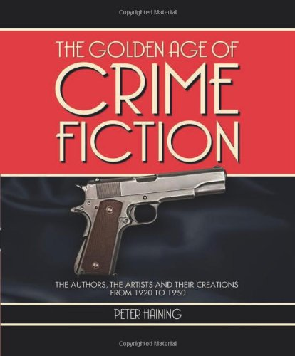 The Golden Age of Crime Fiction: The Authors, the Artists and Their Creations from 1920 to 1950