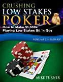 Crushing Low Stakes Poker: How to Make $1,000s Playing Low Stakes Sit 'n Gos, Volume 2: Heads-Up