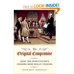 The Original Compromise: What the Constitution&#39;s Framers Were Really Thinking