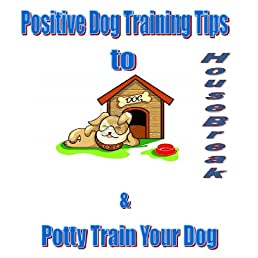 Positive dog training tips to housebreak and potty train your dog