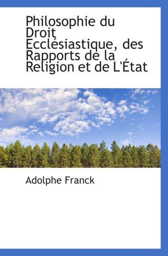 Philosophie du Droit Ecclésiastique, des Rapports De La Religion et de L ' État