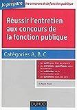 Réussir l'entretien aux concours de la fonction publique Catégories A, B et C...