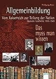 Allgemeinbildung  - Vom Kaiserreich zur Teilung der Nation: Deutsche Geschichte 1890-1949 - Das muss man wissen -