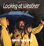Looking at Weather (David Suzuki's Looking at Series) (0471540471) by Suzuki, David
