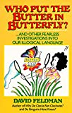 Who Put Butter in Butterfly...and Other Fearless Investigations Into Our Illogial Language (0060916613) by Feldman, David