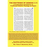 The Doctrines of Genesis 1-11: A Compendium and Defense of Traditional Catholic Theology on Originsby Fr Victor Warkulwiz