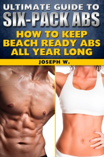 The Ultimate Six-Pack Abs Workout Guide: Your Guide to Year Round Beach Ready Abs