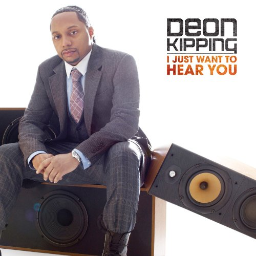 deon kipping I Just Want to Hear You