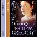 The Other Queen (       ABRIDGED) by Philippa Gregory Narrated by Bianca Amato, Dogmara Dominczyk, Graeme Malcolm