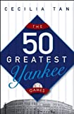 The 50 Greatest Yankee Games (0471763136) by Tan, Cecilia