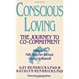 Conscious Loving: The Journey to Co-Commitment ~ Kathlyn Hendricks