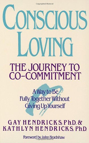 Conscious Loving: The Journey to Co-Commitment: Gay Hendricks, Kathlyn Hendricks: 9780553354119: Amazon.com: Books