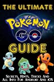 Pokemon Go: The Ultimate Guide To Catching Pokemon In Order To Become A Pokemon: (Pokemon, Secrets, Tips, Tricks, Strategies, Guide)