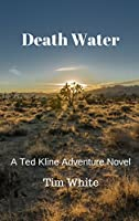 Death Water: A Ted Kline Adventure Novel