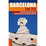 Barcelona Top 150: las direcciones que no encontrarás en tu guía turística