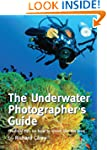 The Underwater Photographer's Guide:...
