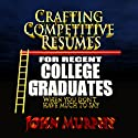 Crafting Competitive Resumes for Recent Graduates: When you Don't Have Much to Say (       UNABRIDGED) by John Murphy Narrated by John Murphy