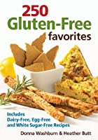 250 Gluten-Free Favorites: Includes Dairy-Free, Egg-Free and White Sugar-Free Recipes by Robert Rose