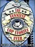 The Funniest Cop Stories Ever   [FUNNIEST COP STORIES EVER] [Paperback]