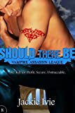 Should There Be (Vampire Assassin League Book 8)