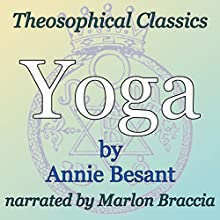 Yoga: Theosophical Classics (       UNABRIDGED) by Annie Besant Narrated by Marlon Braccia