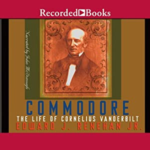 Commodore: The Life of Cornelius Vanderbilt | [Edward J. Renehan]