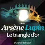 Le triangle d'or (Arsène Lupin 24) | Maurice Leblanc