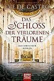 Das Schloss der verlorenen Träume: Historischer Roman (Klassiker. Historischer Roman. Bastei Lübbe Taschenbücher)